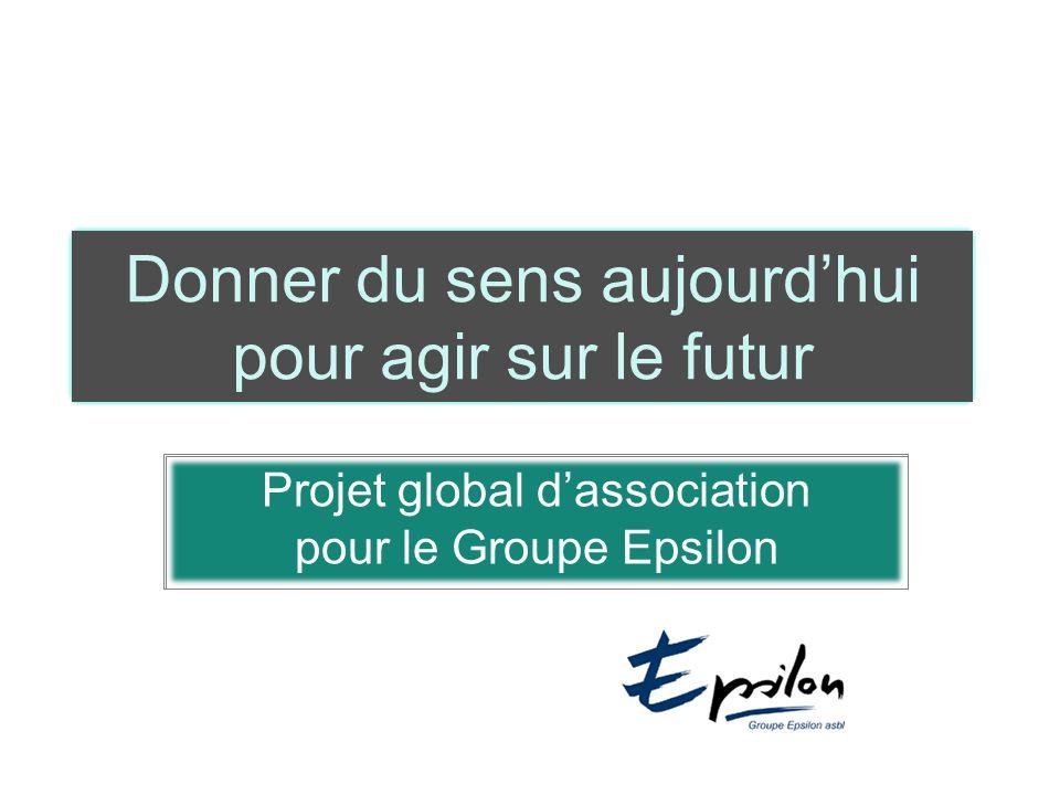 Donner du sens aujourd'hui pour agir sur le futur Projet global d'association pour le Groupe Epsilon