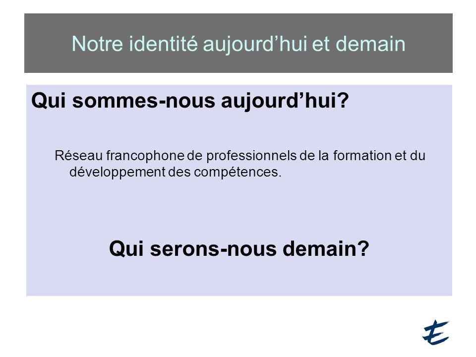 Qui sommes-nous aujourd'hui? Réseau francophone de professionnels de la formation et du développement des compétences. Qui serons-nous demain? Notre i