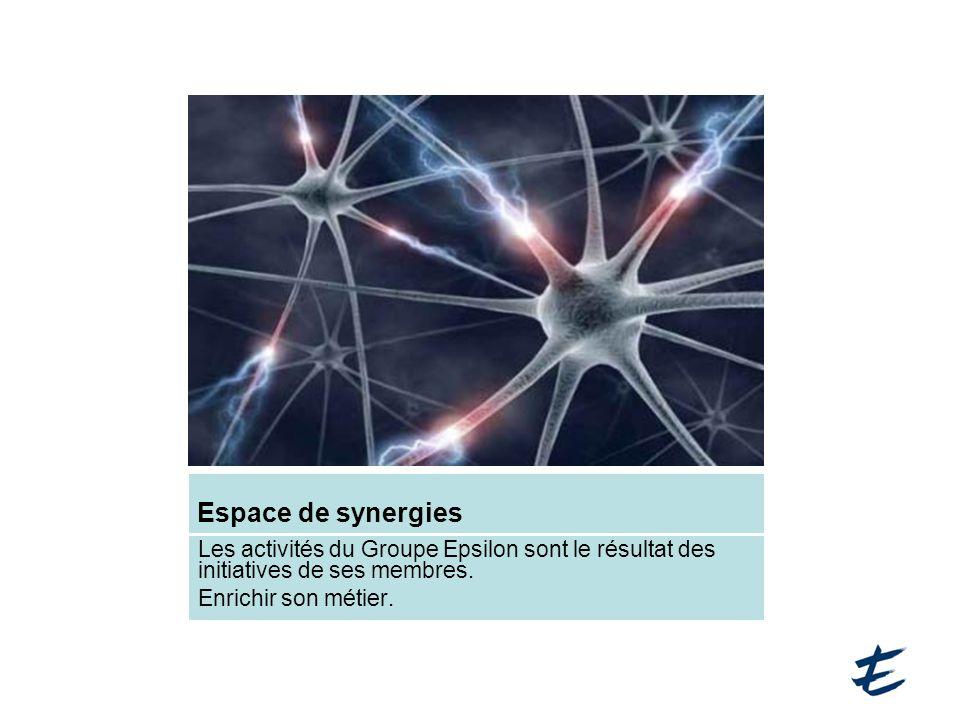 Espace de synergies Les activités du Groupe Epsilon sont le résultat des initiatives de ses membres. Enrichir son métier.