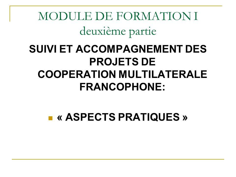 MODULE DE FORMATION I deuxième partie SUIVI ET ACCOMPAGNEMENT DES PROJETS DE COOPERATION MULTILATERALE FRANCOPHONE: « ASPECTS PRATIQUES »