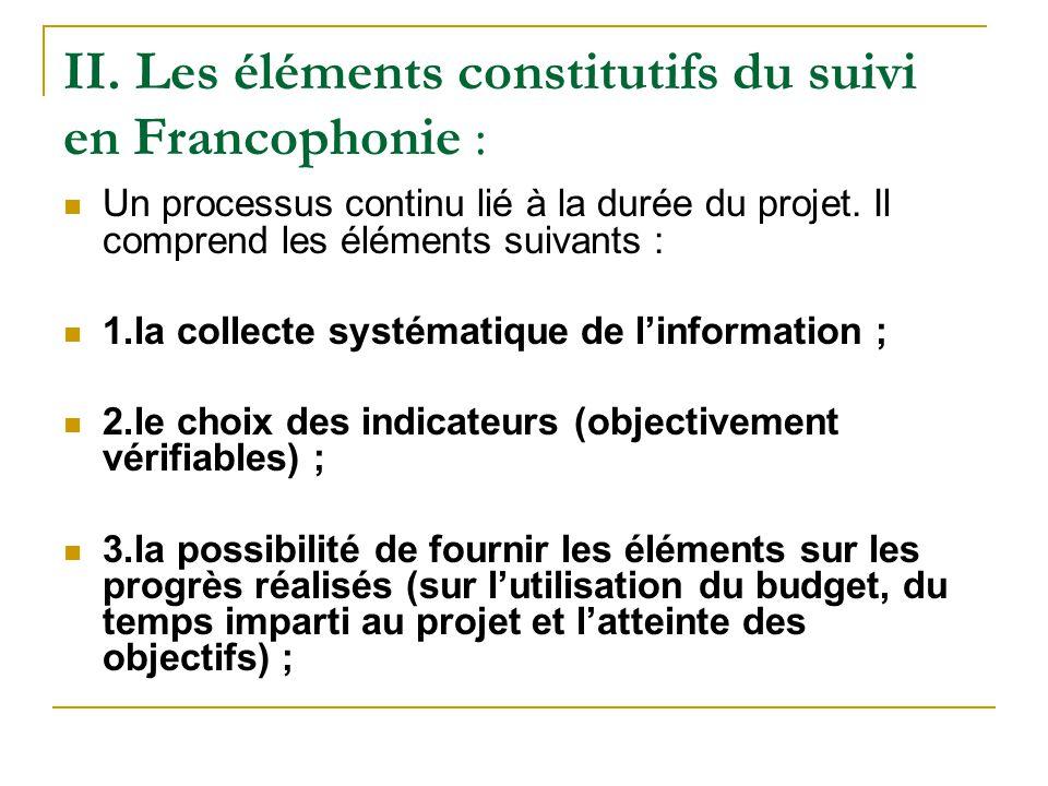 II. Les éléments constitutifs du suivi en Francophonie : Un processus continu lié à la durée du projet. Il comprend les éléments suivants : 1.la colle