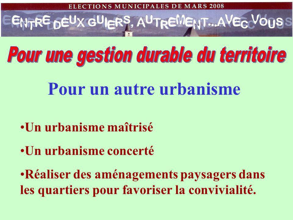 Pour un autre urbanisme Un urbanisme maîtrisé Un urbanisme concerté Réaliser des aménagements paysagers dans les quartiers pour favoriser la convivialité.