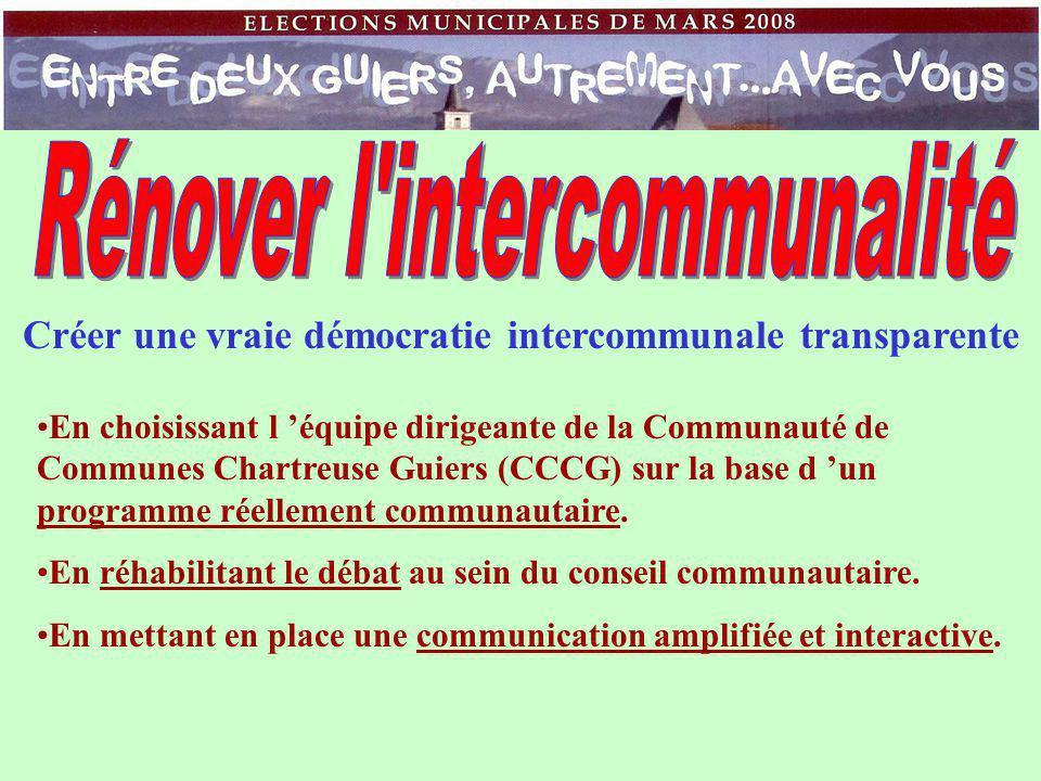 Créer une vraie démocratie intercommunale transparente En choisissant l 'équipe dirigeante de la Communauté de Communes Chartreuse Guiers (CCCG) sur la base d 'un programme réellement communautaire.