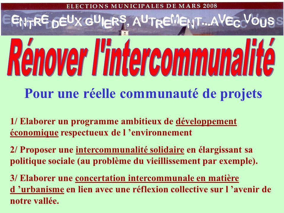 Pour une réelle communauté de projets 1/ Elaborer un programme ambitieux de développement économique respectueux de l 'environnement 2/ Proposer une intercommunalité solidaire en élargissant sa politique sociale (au problème du vieillissement par exemple).