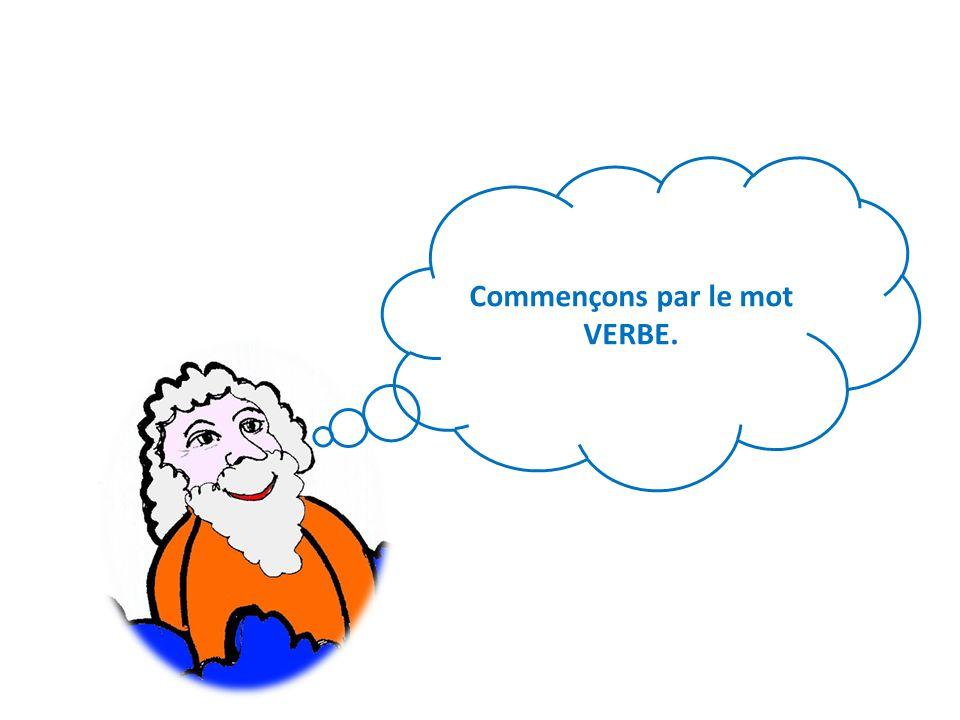 Commençons par le mot VERBE.