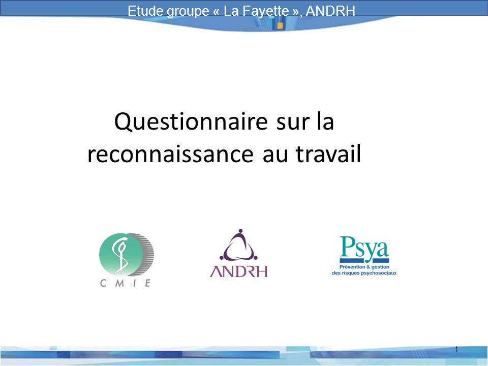 Prévention et gestion des risques psychosociaux Questionnaire sur la reconnaissance au travail 1 Etude groupe « La Fayette », ANDRH