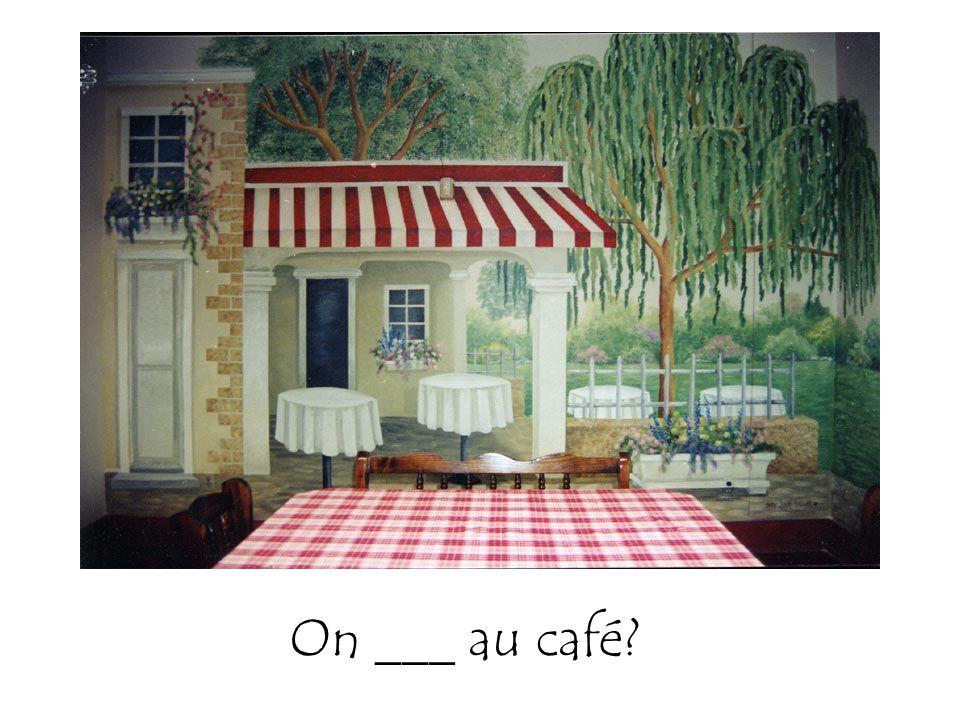 On ___ au café