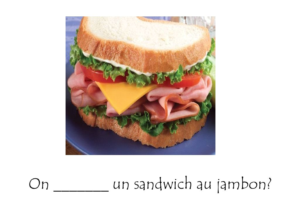 On _______ un sandwich au jambon?