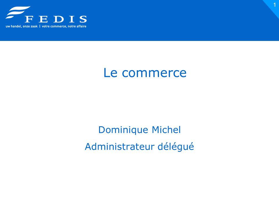 1 Le commerce Dominique Michel Administrateur délégué