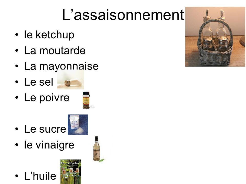 L'assaisonnement le ketchup La moutarde La mayonnaise Le sel Le poivre Le sucre le vinaigre L'huile