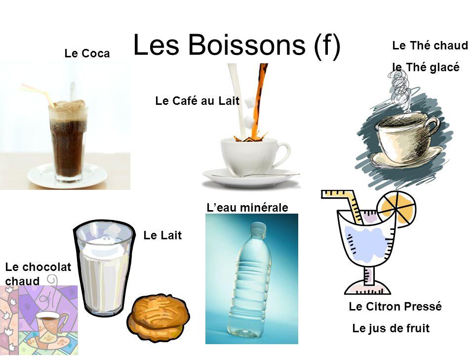 Les Boissons (f) Le Coca Le Café au Lait Le Thé chaud le Thé glacé Le Lait L'eau minérale Le Citron Pressé Le jus de fruit Le chocolat chaud