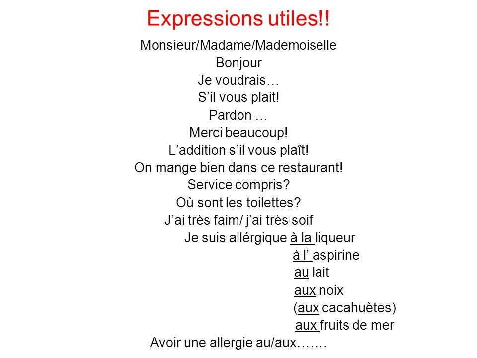 Expressions utiles!! Monsieur/Madame/Mademoiselle Bonjour Je voudrais… S'il vous plait! Pardon … Merci beaucoup! L'addition s'il vous plaît! On mange