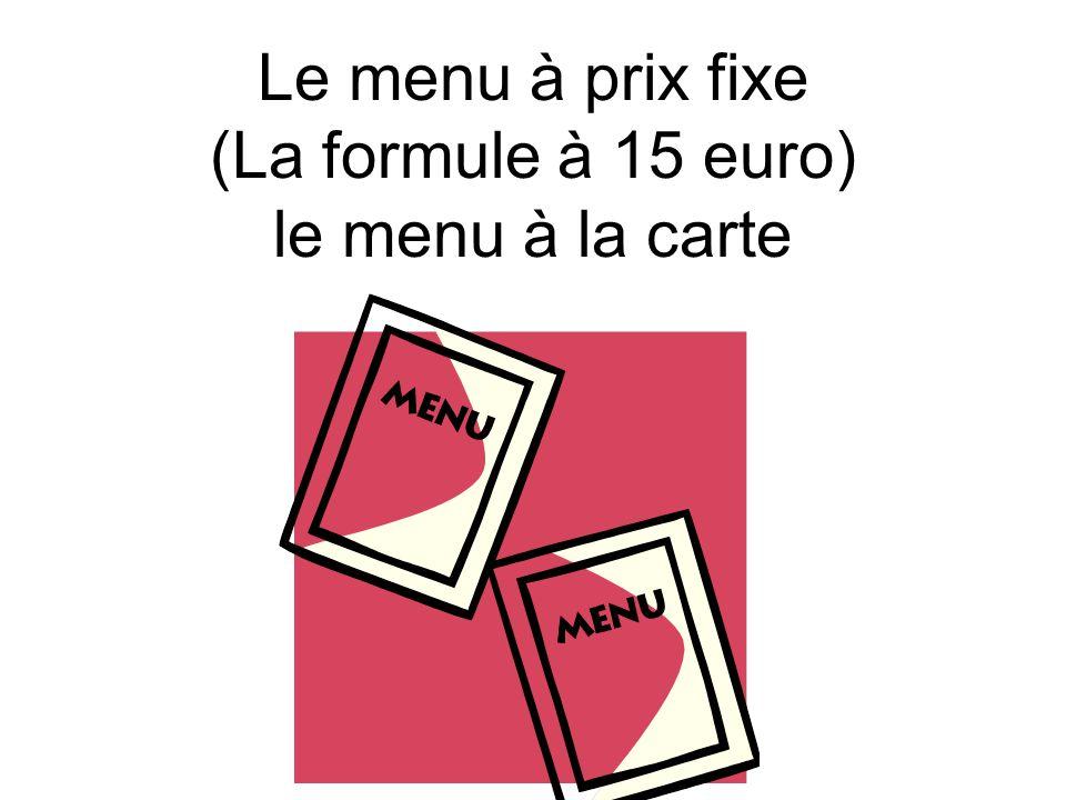 Le menu à prix fixe (La formule à 15 euro) le menu à la carte