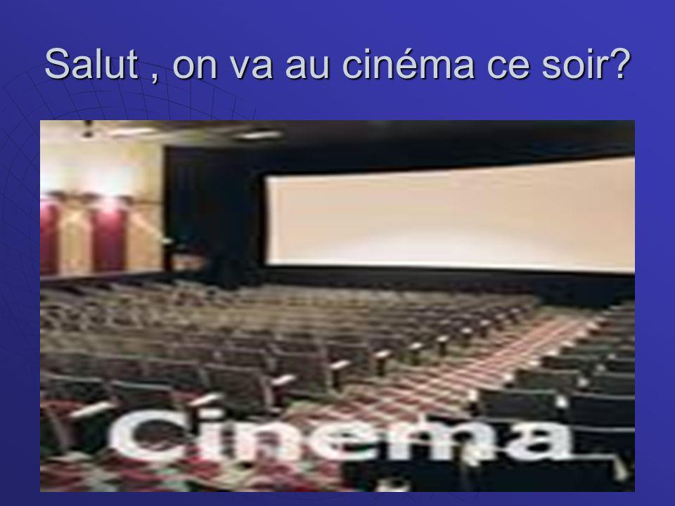 Salut, on va au cinéma ce soir