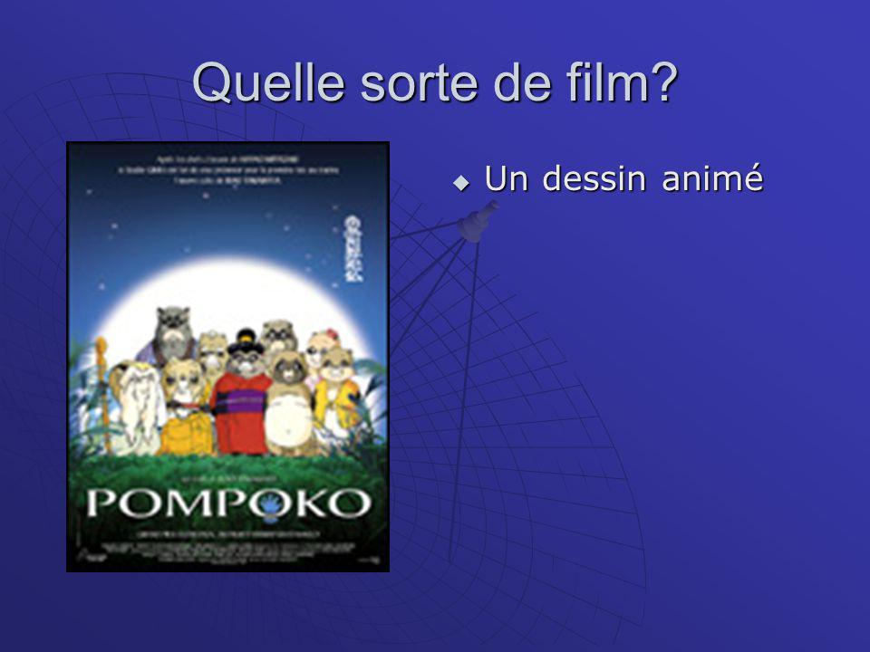 Quelle sorte de film?  Un film d'animation