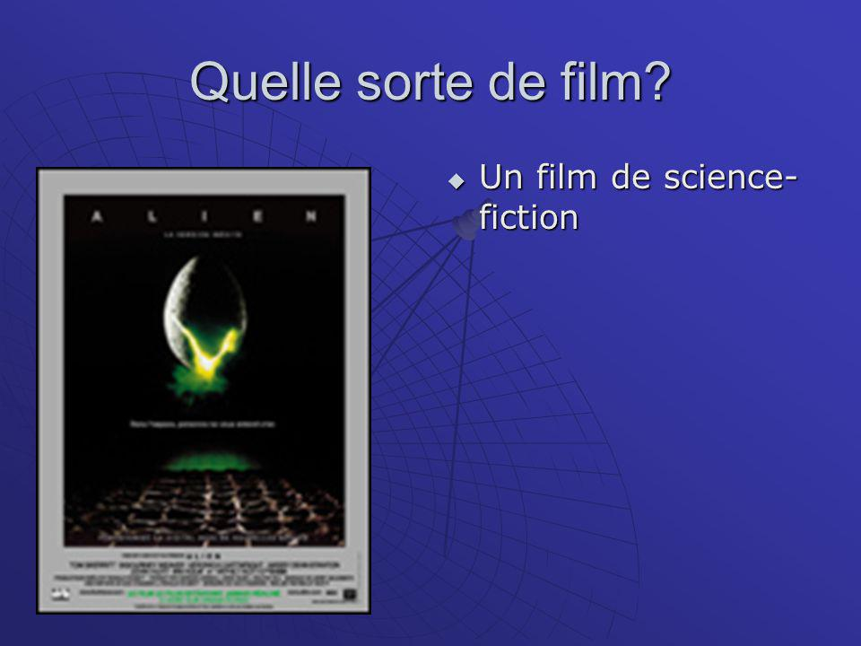 Quelle sorte de film  Un film de science- fiction