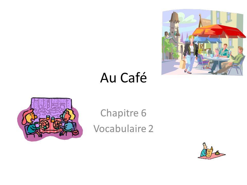 Au Café Chapitre 6 Vocabulaire 2
