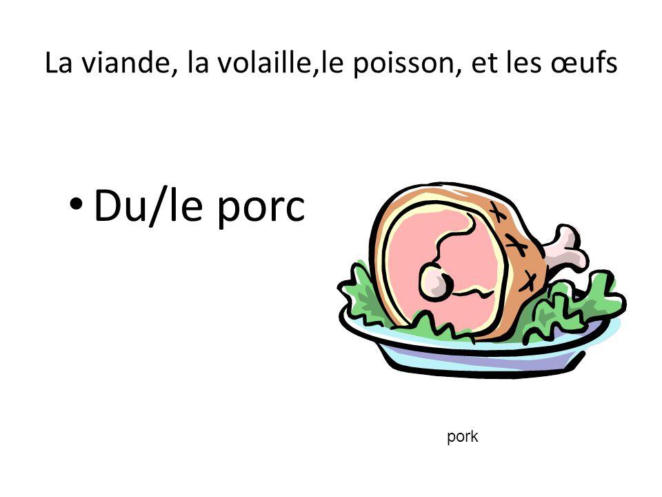 La viande, la volaille,le poisson, et les œufs Du/le porc pork