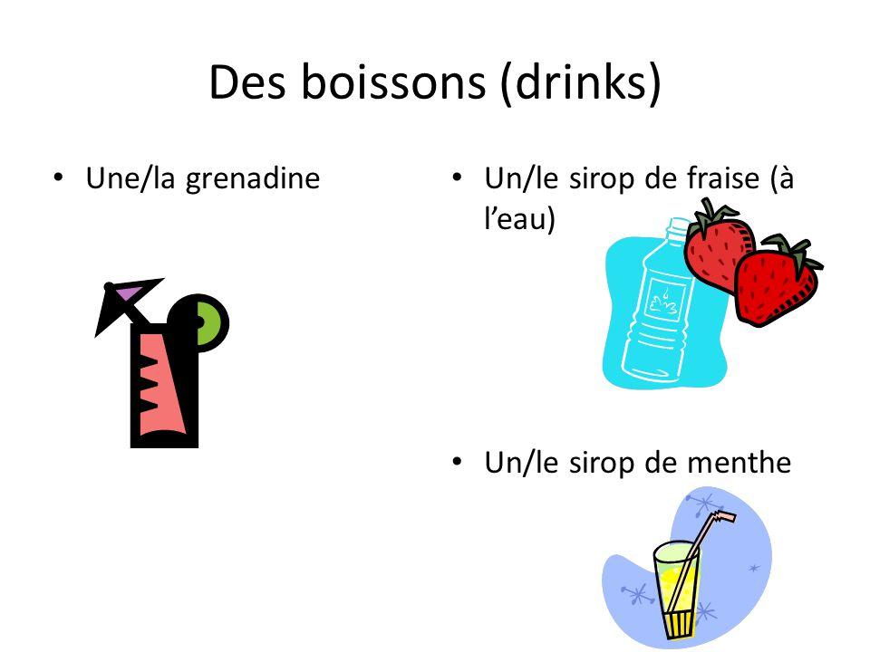 Des boissons (drinks) Une/la grenadine Un/le sirop de fraise (à l'eau) Un/le sirop de menthe