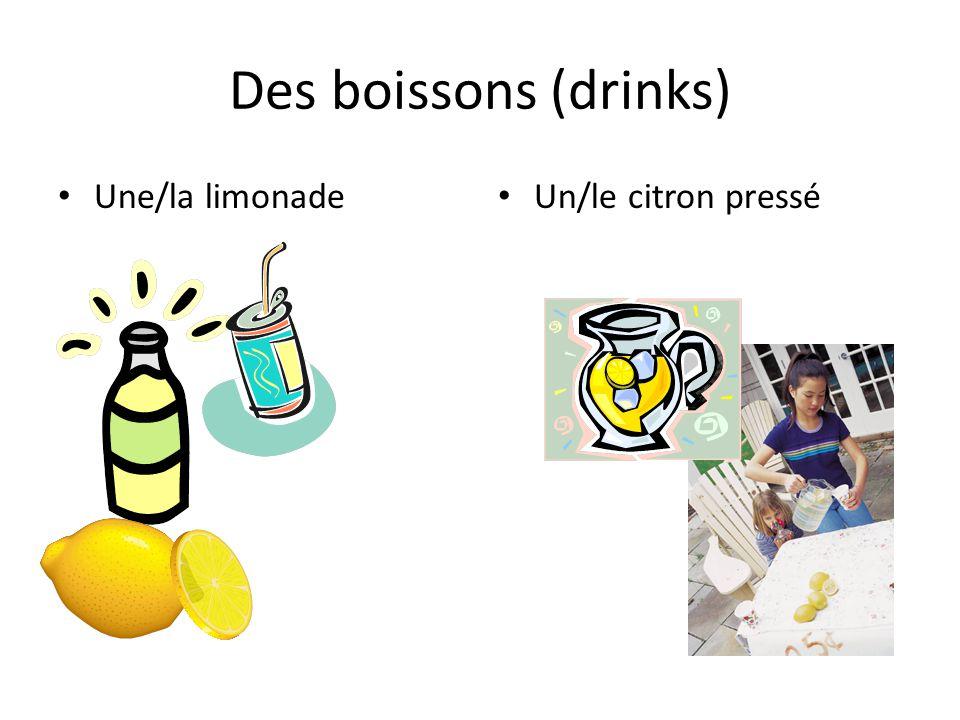 Des boissons (drinks) Une/la limonade Un/le citron pressé