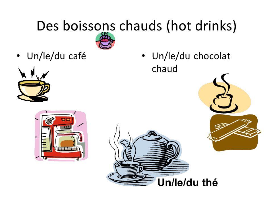 Des boissons chauds (hot drinks) Un/le/du café Un/le/du chocolat chaud Un/le/du thé