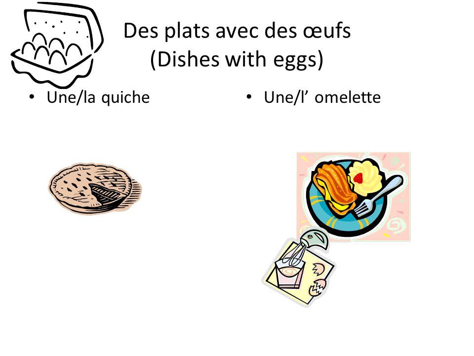 Des plats avec des œufs (Dishes with eggs) Une/la quiche Une/l' omelette