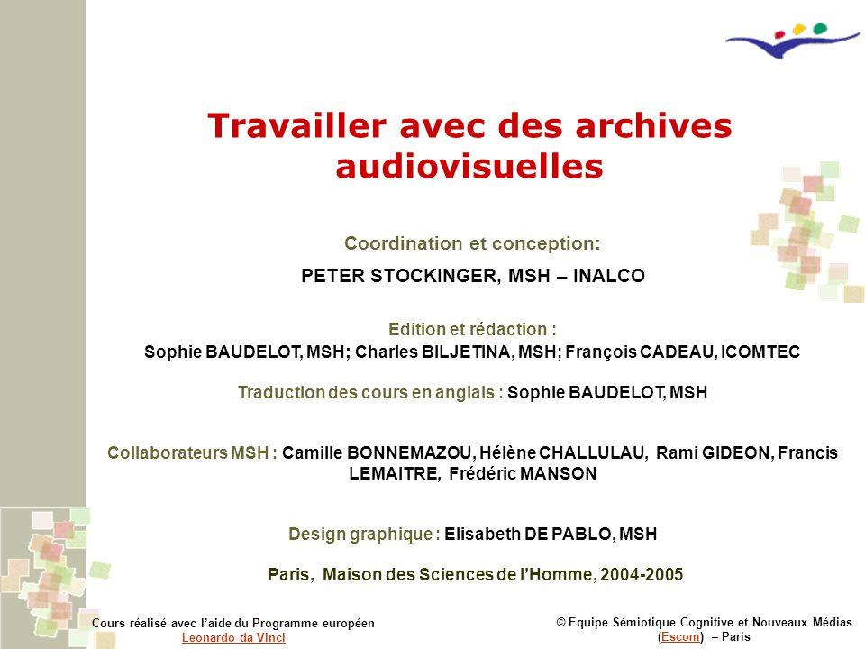 Travailler avec des archives audiovisuelles © Equipe Sémiotique Cognitive et Nouveaux Médias (Escom) – ParisEscom Cours réalisé avec l'aide du Program