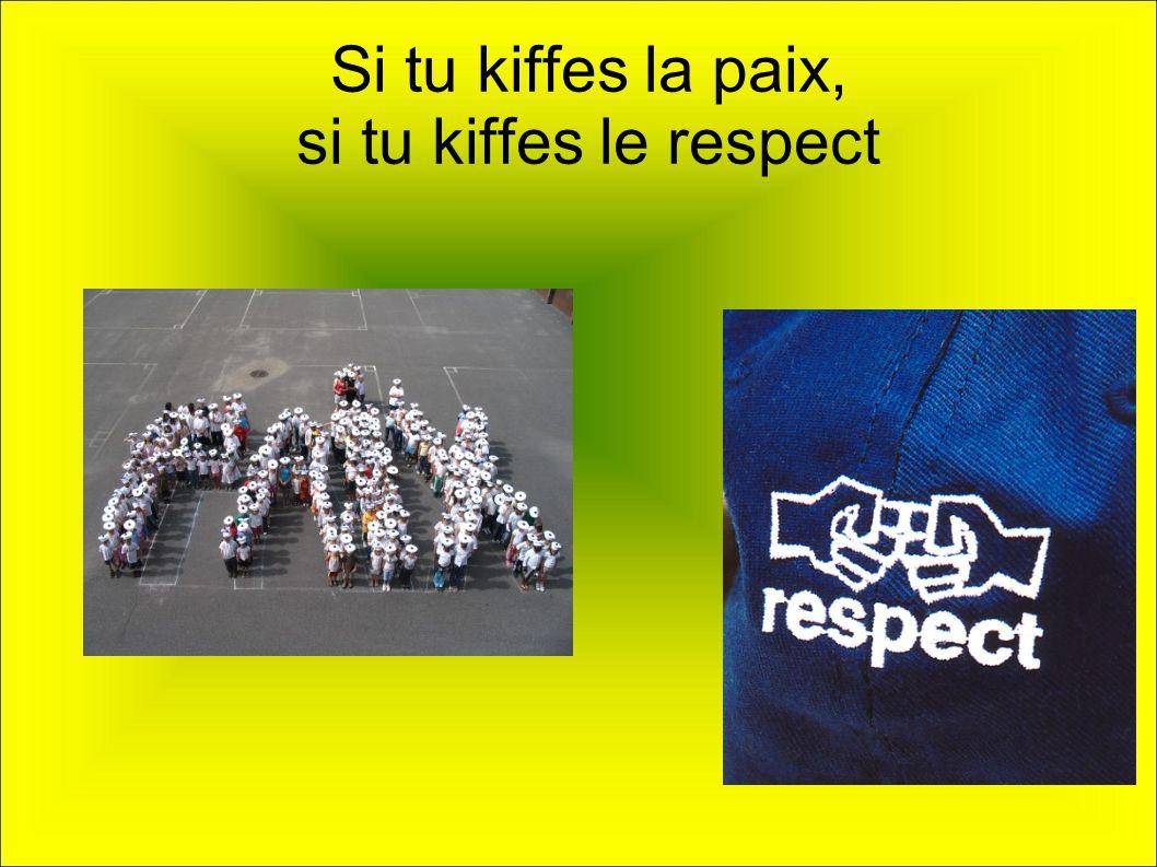 Si tu kiffes la paix, si tu kiffes le respect