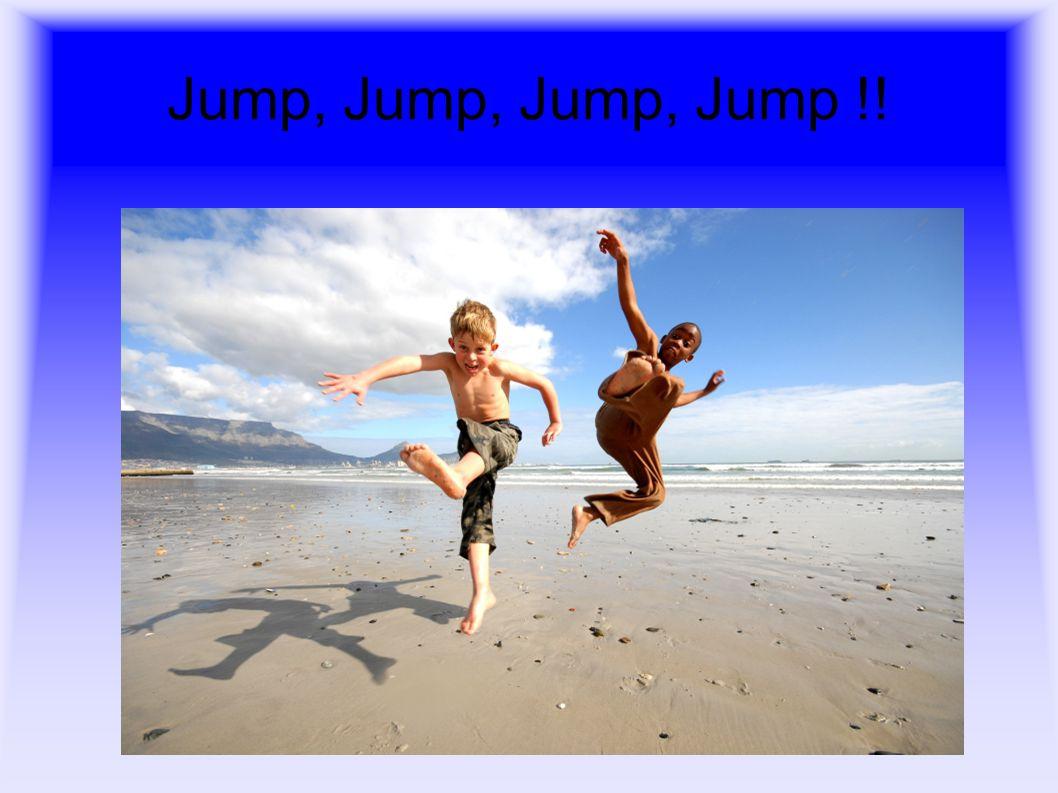 Jump, Jump, Jump, Jump !!