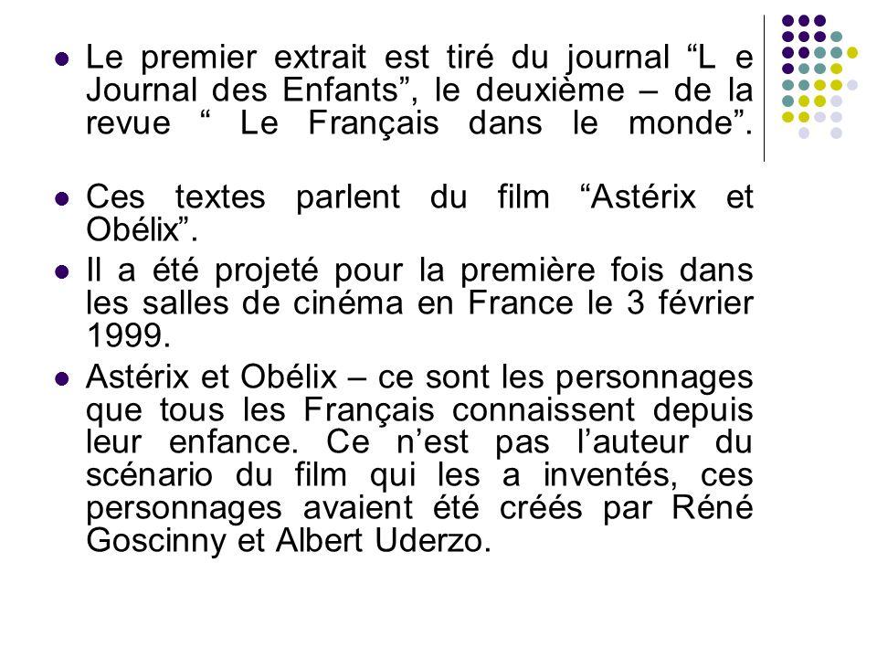 Le premier extrait est tiré du journal L e Journal des Enfants , le deuxième – de la revue Le Français dans le monde .