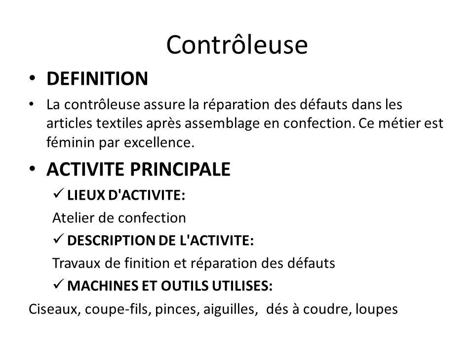 Contrôleuse DEFINITION La contrôleuse assure la réparation des défauts dans les articles textiles après assemblage en confection. Ce métier est fémini