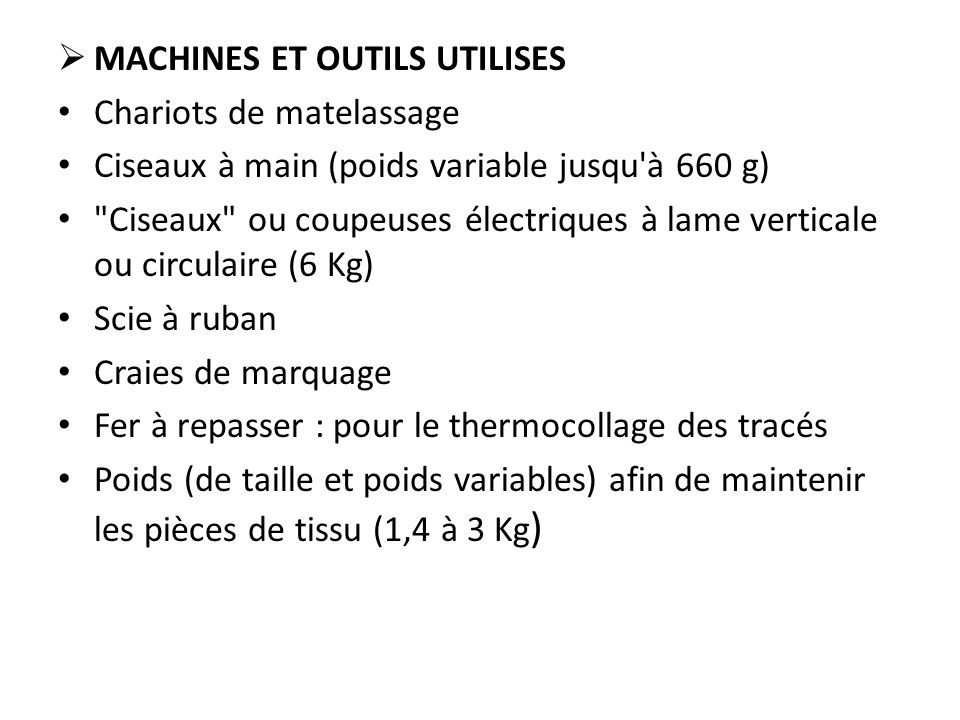  MACHINES ET OUTILS UTILISES Chariots de matelassage Ciseaux à main (poids variable jusqu'à 660 g)