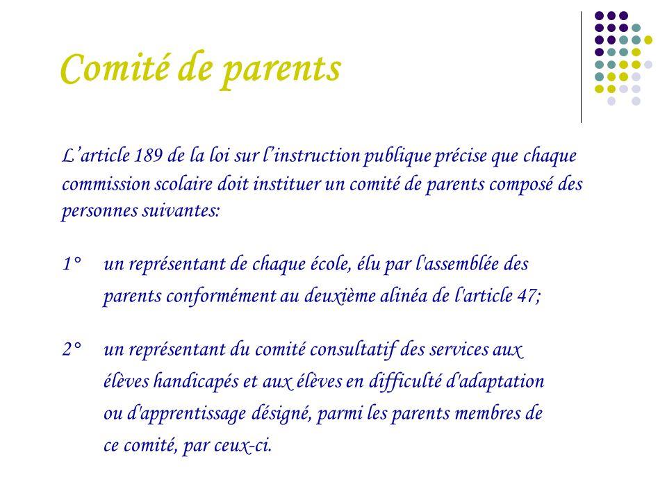 L'article 189 de la loi sur l'instruction publique précise que chaque commission scolaire doit instituer un comité de parents composé des personnes su