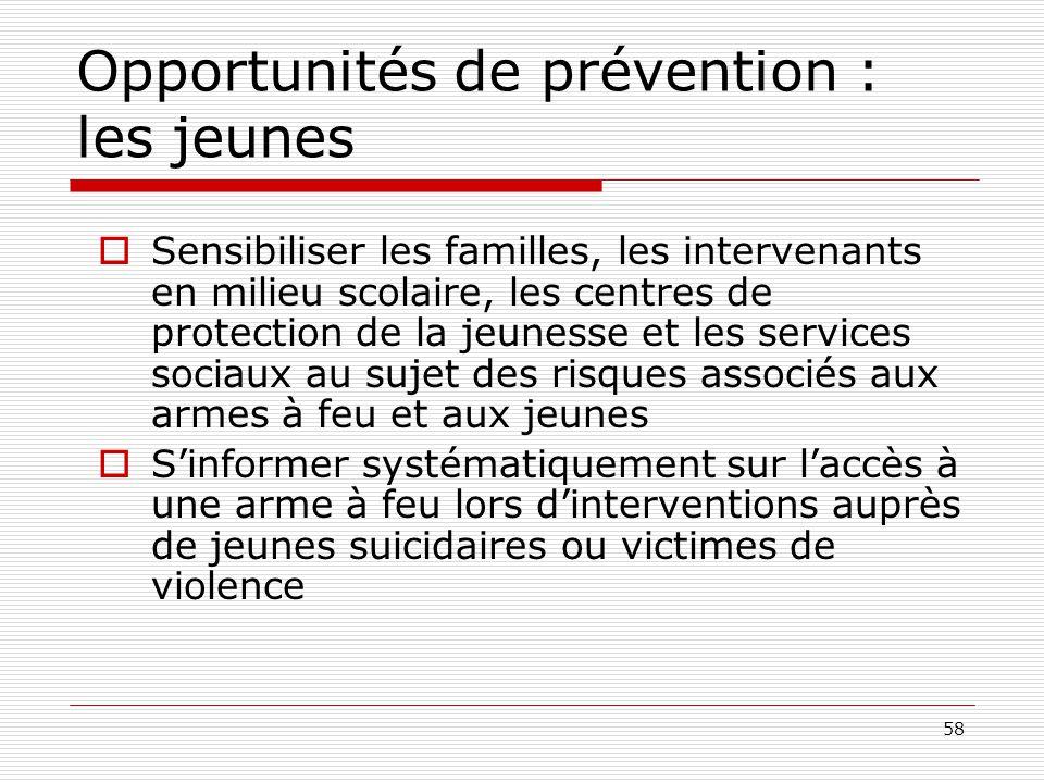 58 Opportunités de prévention : les jeunes  Sensibiliser les familles, les intervenants en milieu scolaire, les centres de protection de la jeunesse