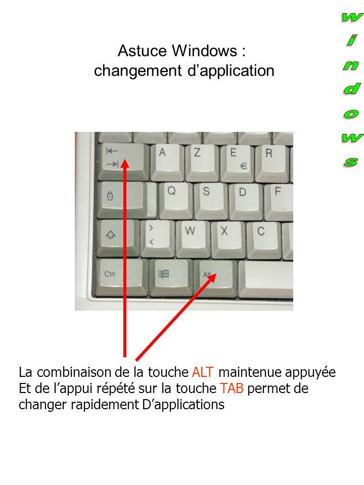 Astuce Windows : changement d'application La combinaison de la touche ALT maintenue appuyée Et de l'appui répété sur la touche TAB permet de changer rapidement D'applications