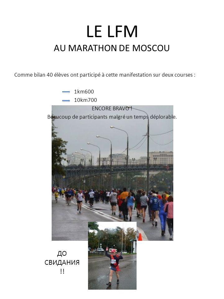 LE LFM AU MARATHON DE MOSCOU Comme bilan 40 élèves ont participé à cette manifestation sur deux courses : 1km600 10km700 ENCORE BRAVO .