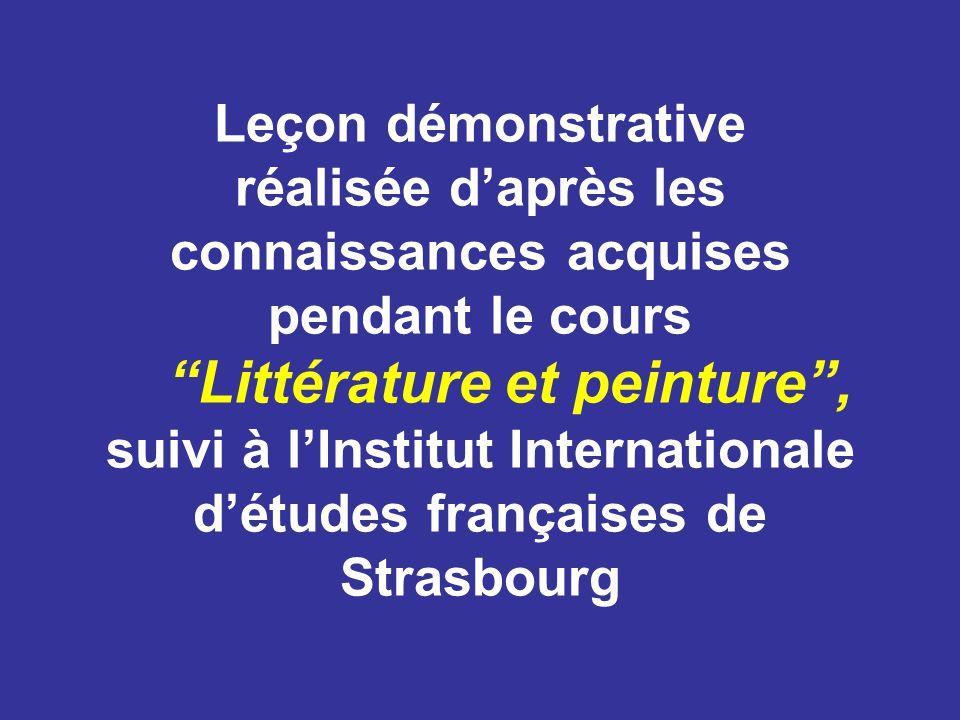 Leçon démonstrative réalisée d'après les connaissances acquises pendant le cours Littérature et peinture , suivi à l'Institut Internationale d'études françaises de Strasbourg