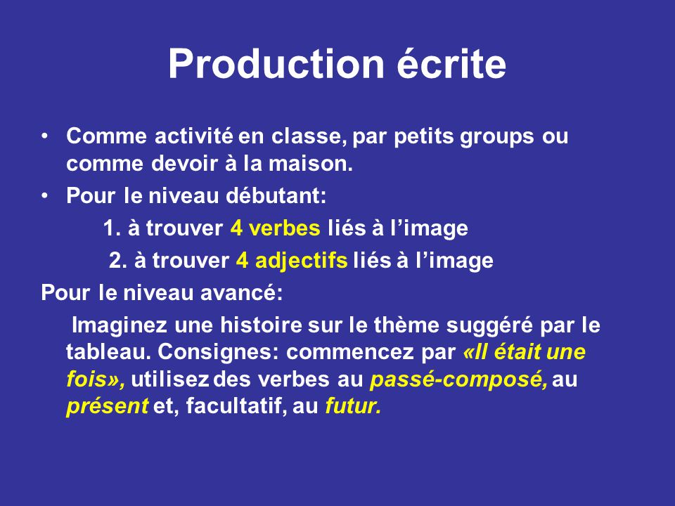 Production écrite Comme activité en classe, par petits groups ou comme devoir à la maison.