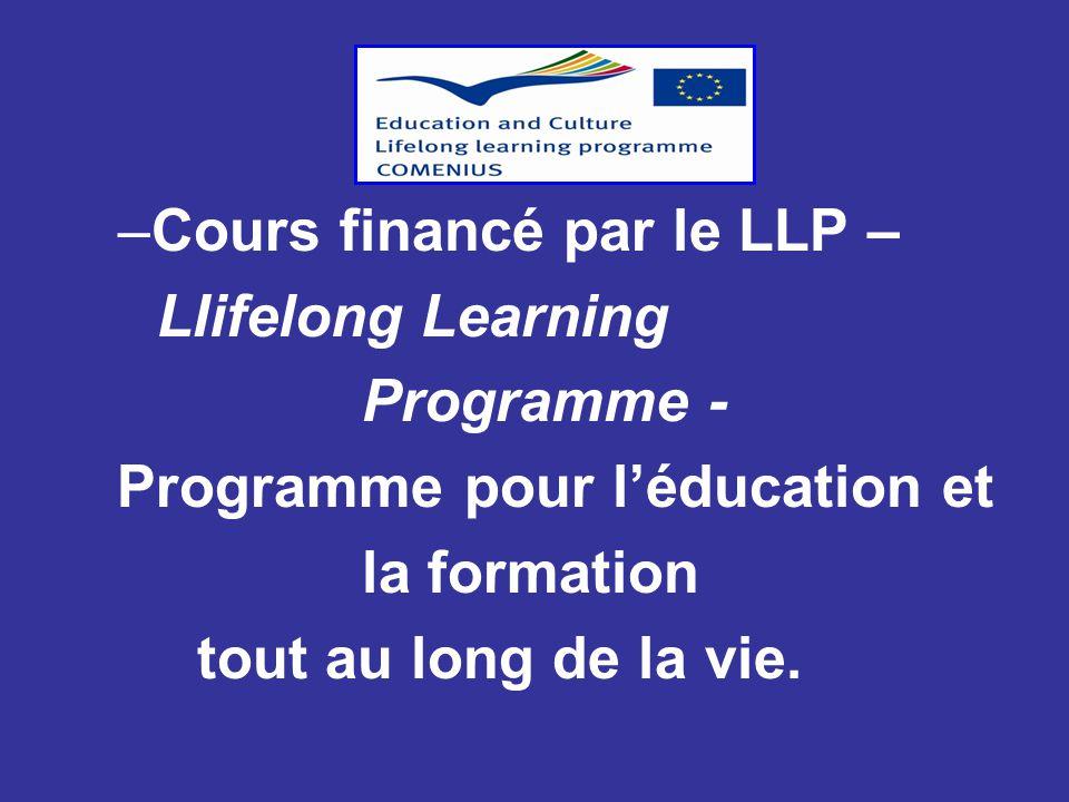–Cours financé par le LLP – LIifelong Learning Programme - Programme pour l'éducation et la formation tout au long de la vie.