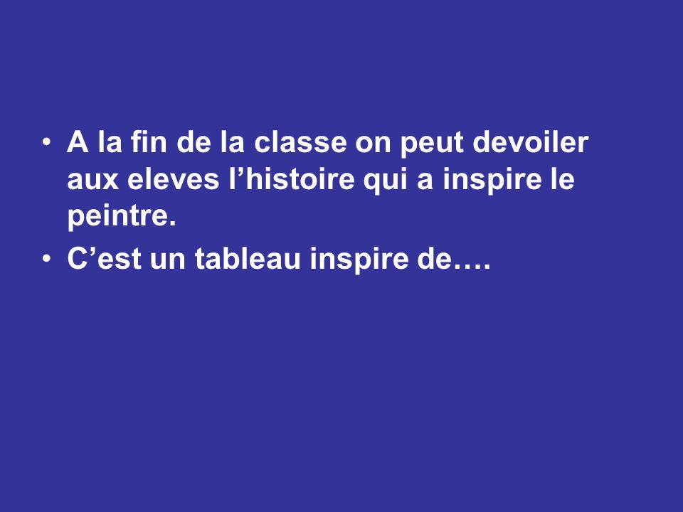 A la fin de la classe on peut devoiler aux eleves l'histoire qui a inspire le peintre.