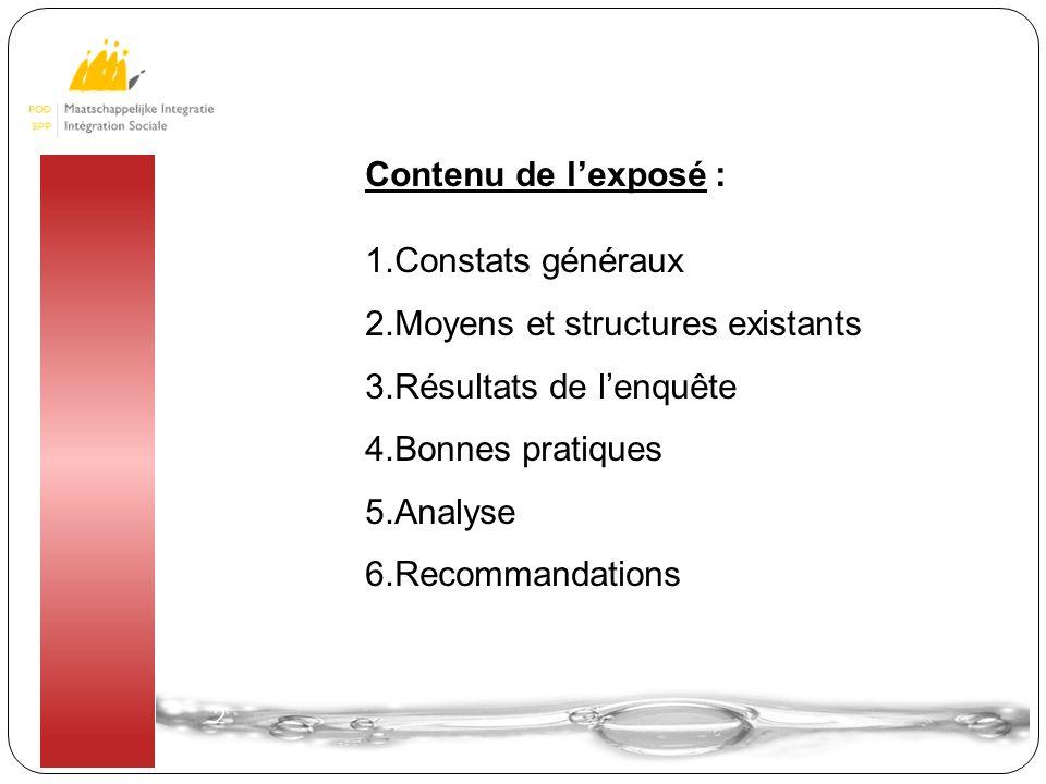 2 2 Contenu de l'exposé : 1.Constats généraux 2.Moyens et structures existants 3.Résultats de l'enquête 4.Bonnes pratiques 5.Analyse 6.Recommandations
