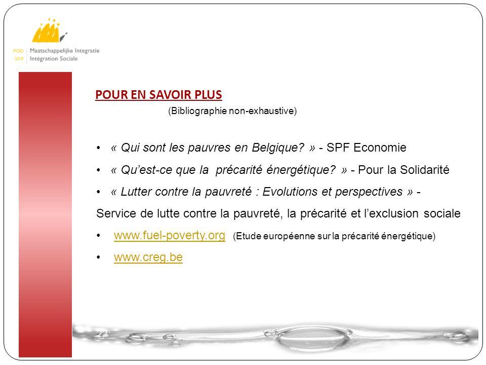 22 POUR EN SAVOIR PLUS « Qui sont les pauvres en Belgique? » - SPF Economie « Qu'est-ce que la précarité énergétique? » - Pour la Solidarité « Lutter