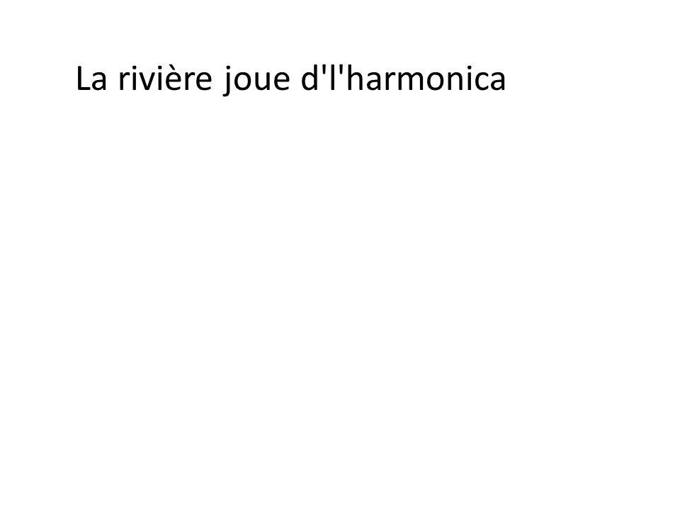La rivière joue d l harmonica