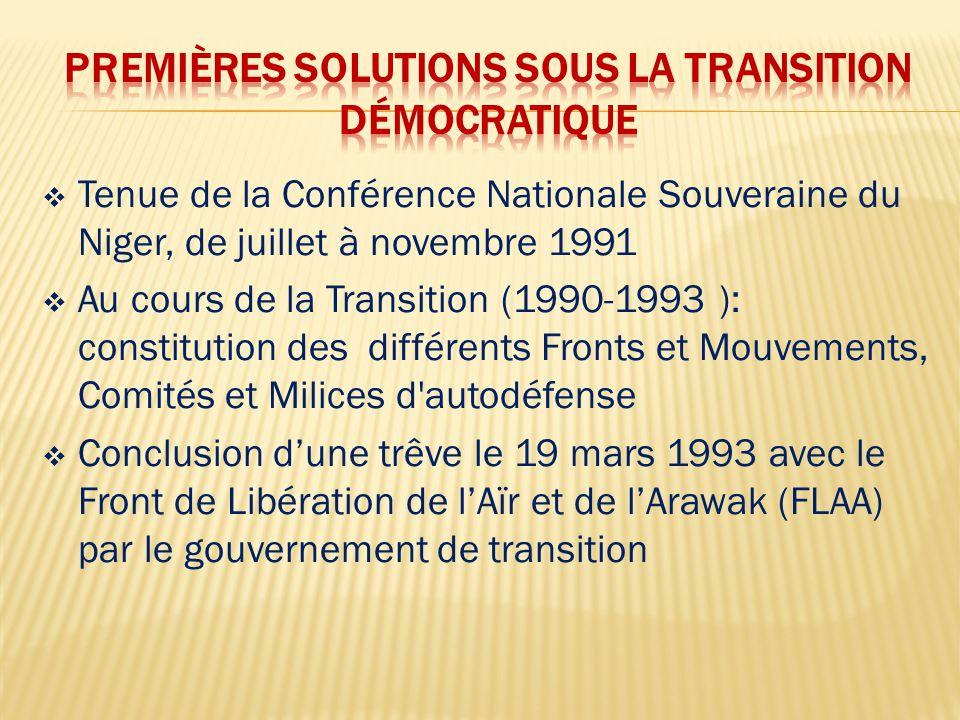  Tenue de la Conférence Nationale Souveraine du Niger, de juillet à novembre 1991  Au cours de la Transition (1990-1993 ): constitution des différents Fronts et Mouvements, Comités et Milices d autodéfense  Conclusion d'une trêve le 19 mars 1993 avec le Front de Libération de l'Aïr et de l'Arawak (FLAA) par le gouvernement de transition