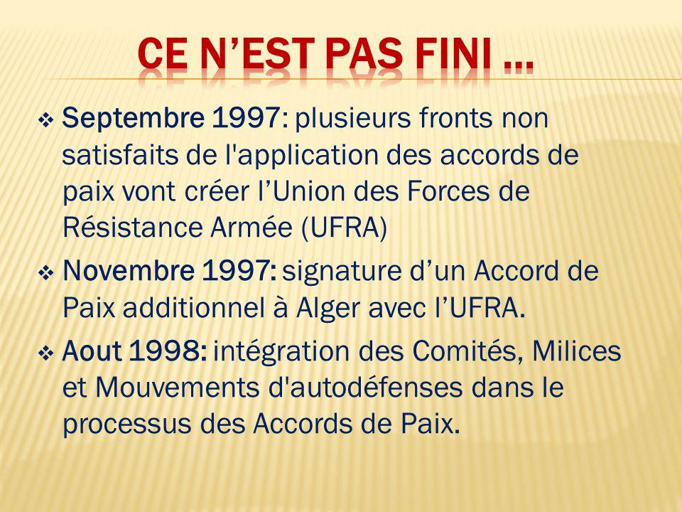  Septembre 1997: plusieurs fronts non satisfaits de l application des accords de paix vont créer l'Union des Forces de Résistance Armée (UFRA)  Novembre 1997: signature d'un Accord de Paix additionnel à Alger avec l'UFRA.