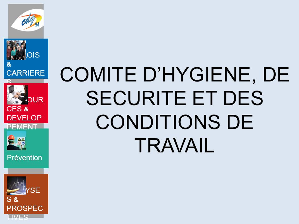 Prévention EMPLOIS & CARRIERE S RESSOUR CES & DEVELOP PEMENT ANALYSE S & PROSPEC TIVES COMITE D'HYGIENE, DE SECURITE ET DES CONDITIONS DE TRAVAIL