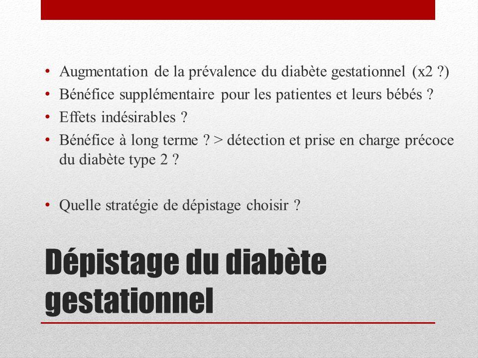 Augmentation de la prévalence du diabète gestationnel (x2 ?) Bénéfice supplémentaire pour les patientes et leurs bébés ? Effets indésirables ? Bénéfic