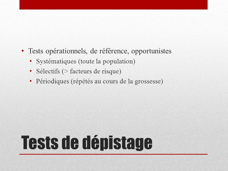 Tests de dépistage Tests opérationnels, de référence, opportunistes Systématiques (toute la population) Sélectifs (> facteurs de risque) Périodiques (