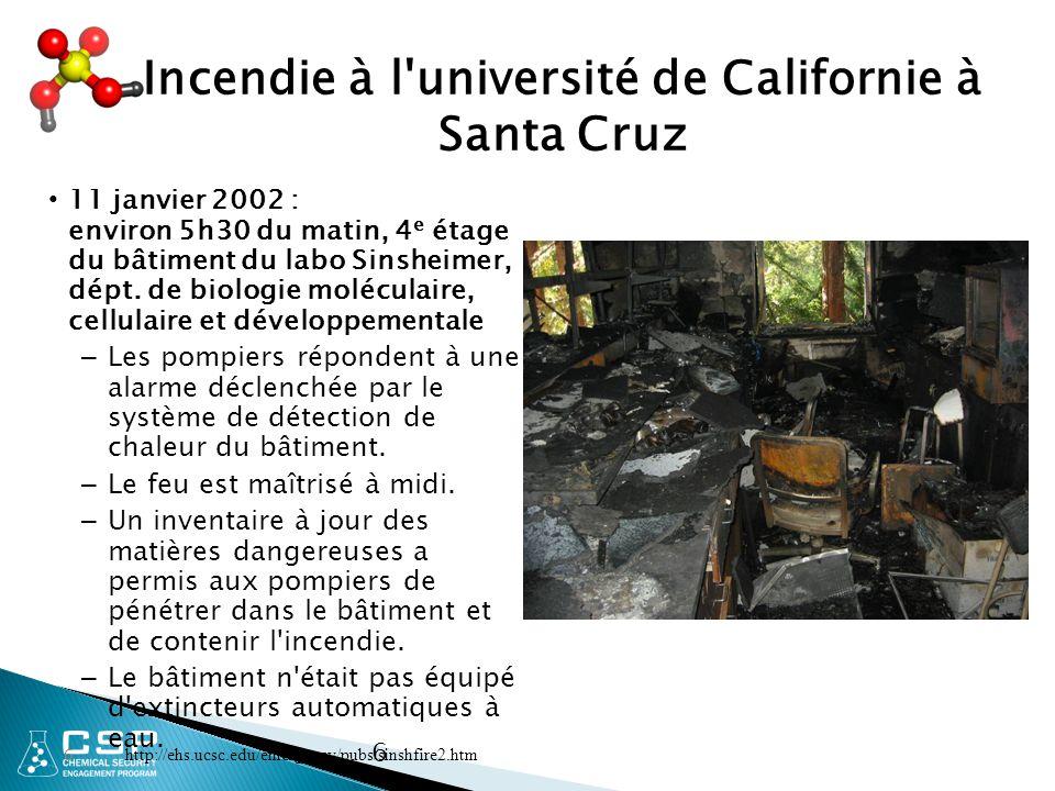 6 6 Incendie à l université de Californie à Santa Cruz 11 janvier 2002 : environ 5h30 du matin, 4 e étage du bâtiment du labo Sinsheimer, dépt.