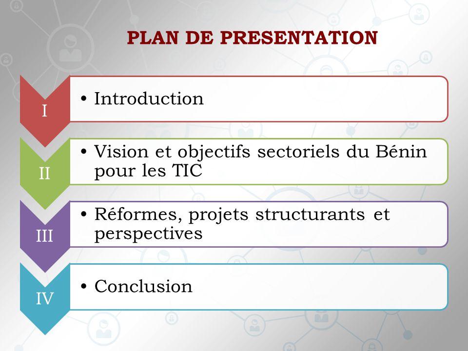 Bénin Alafia 2025  La réalisation de la vision du Bénin à l'horizon 2025: « pays phare, bien gouverné, uni, de paix, à économie prospère et compétitive, de rayonnement culturel et de bien être social » ( Bénin Alafia 2025 ) découle de la mise en œuvre de visions sectorielles au niveau des secteurs clés dont fait partie celui des TIC.